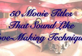 EXCLUSIVE REPORT: 50 Movie Titles That Sound Like Love-Making Techniques