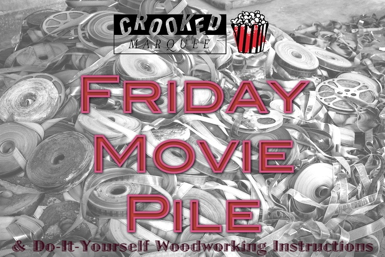 Friday Movie Pile & Do-It-Yourself Woodworking Instructions: March 30, 2018
