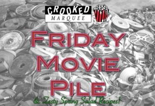 Friday Movie Pile & Zesty Spring Salad Recipes: March 23, 2018